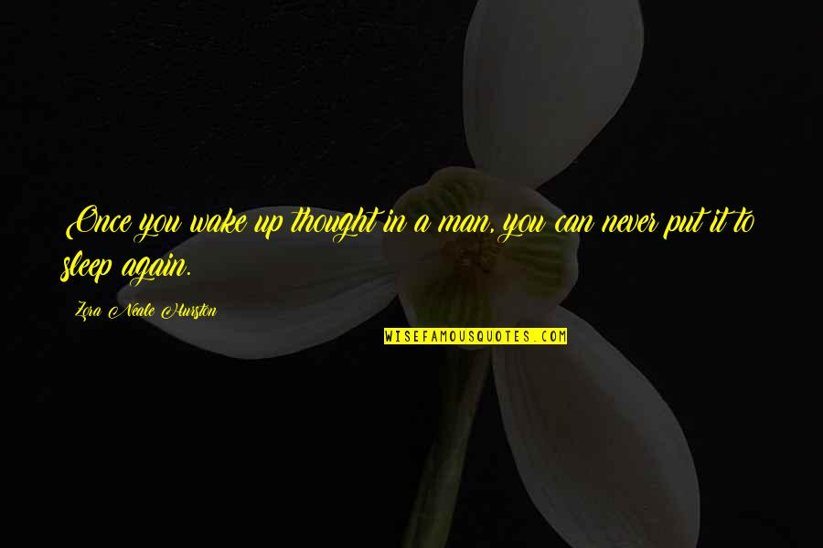 Terra Prime Quotes By Zora Neale Hurston: Once you wake up thought in a man,
