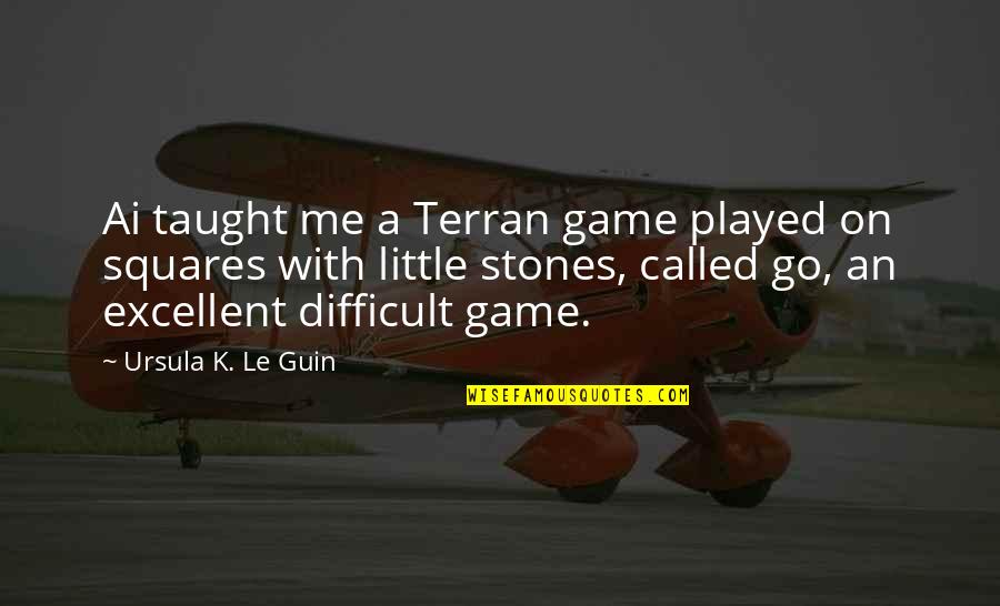 Terran Quotes By Ursula K. Le Guin: Ai taught me a Terran game played on