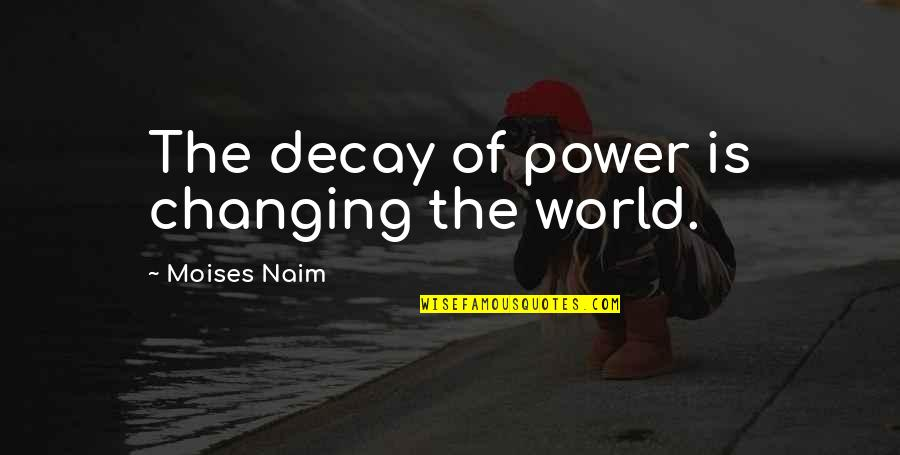 Terraria Quotes By Moises Naim: The decay of power is changing the world.