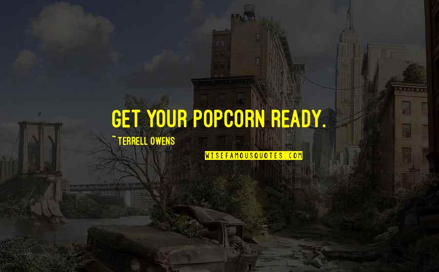 Terrell Owens Quotes By Terrell Owens: Get your popcorn ready.