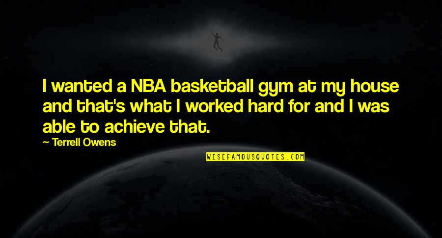Terrell Owens Quotes By Terrell Owens: I wanted a NBA basketball gym at my