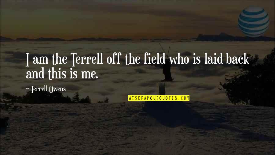 Terrell Owens Quotes By Terrell Owens: I am the Terrell off the field who