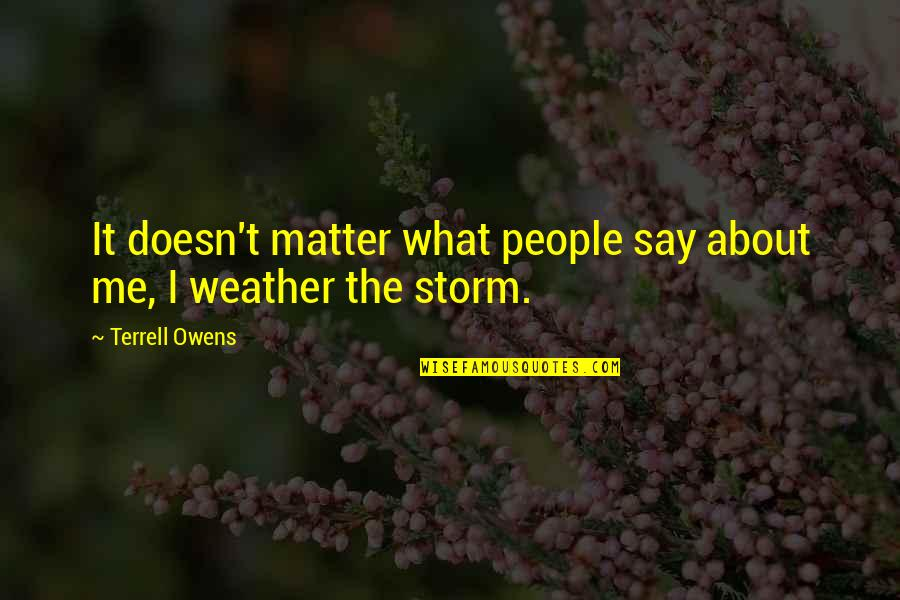 Terrell Owens Quotes By Terrell Owens: It doesn't matter what people say about me,