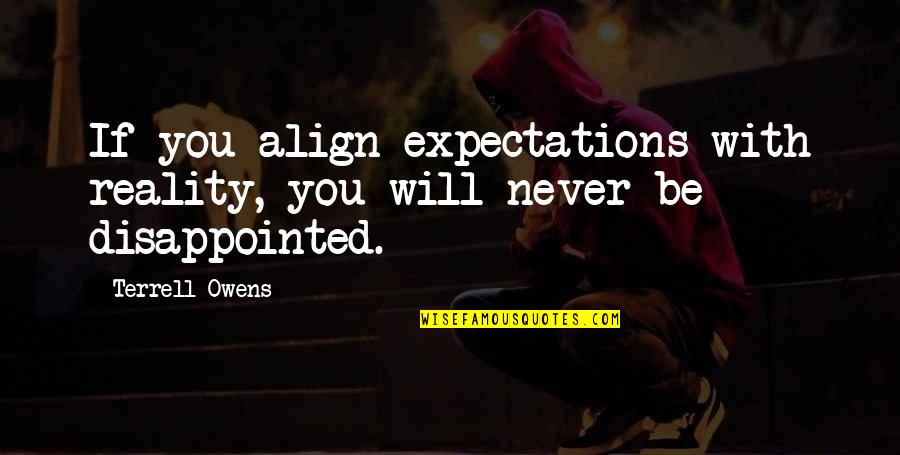 Terrell Owens Quotes By Terrell Owens: If you align expectations with reality, you will