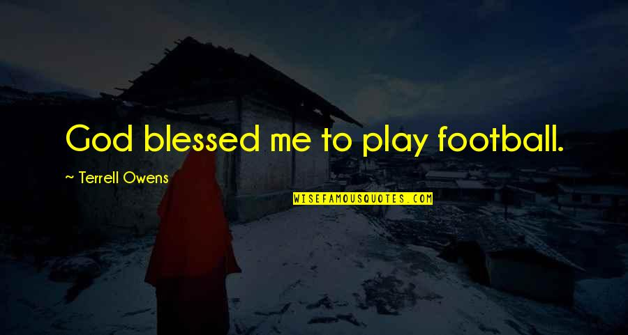 Terrell Owens Quotes By Terrell Owens: God blessed me to play football.