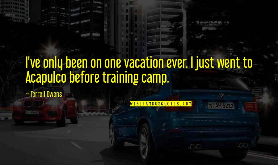 Terrell Owens Quotes By Terrell Owens: I've only been on one vacation ever. I