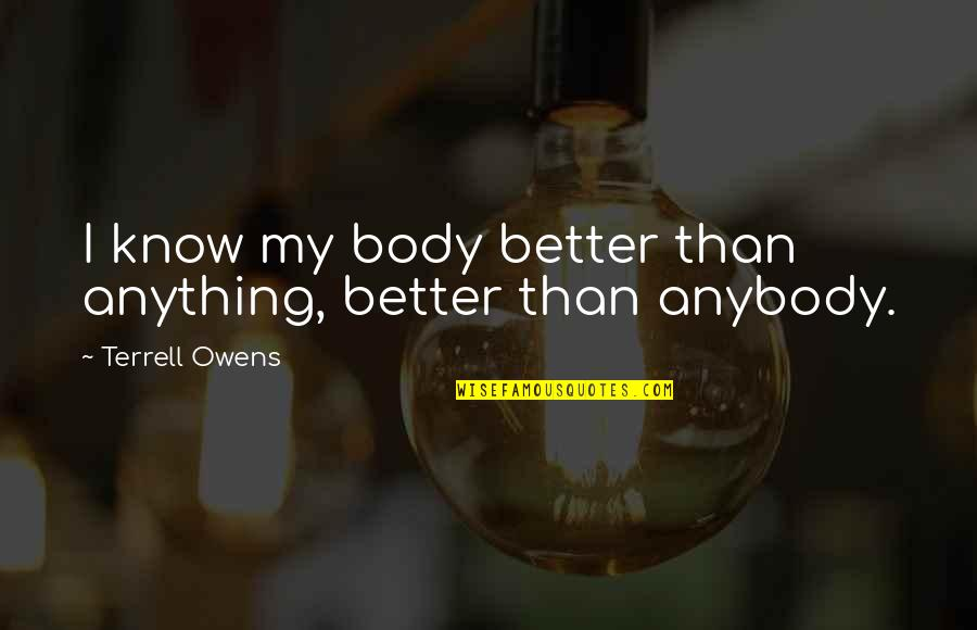 Terrell Owens Quotes By Terrell Owens: I know my body better than anything, better