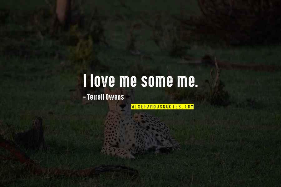 Terrell Owens Quotes By Terrell Owens: I love me some me.