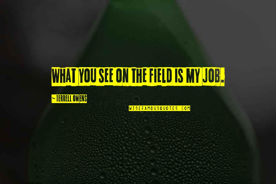 Terrell Owens Quotes By Terrell Owens: What you see on the field is my
