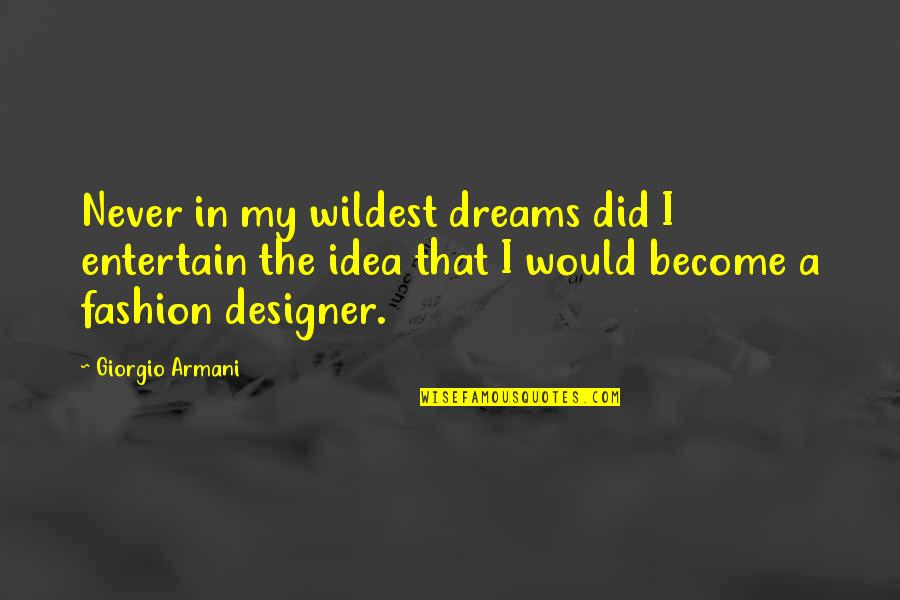 Terrence Cutler Eastbound And Down Quotes By Giorgio Armani: Never in my wildest dreams did I entertain