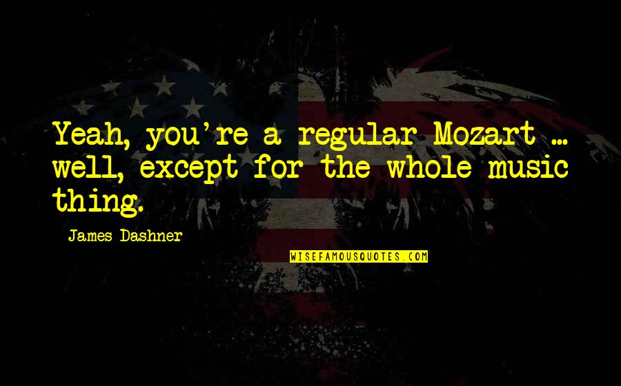 Terrence Cutler Eastbound And Down Quotes By James Dashner: Yeah, you're a regular Mozart ... well, except