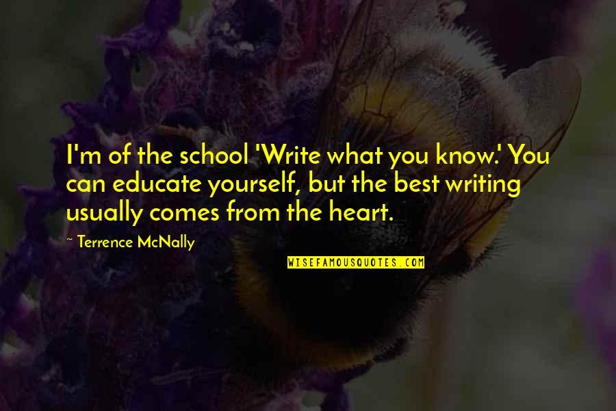 Terrence Mcnally Quotes By Terrence McNally: I'm of the school 'Write what you know.'