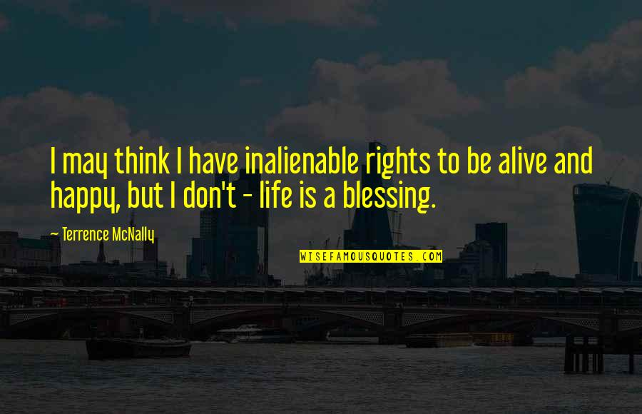 Terrence Mcnally Quotes By Terrence McNally: I may think I have inalienable rights to