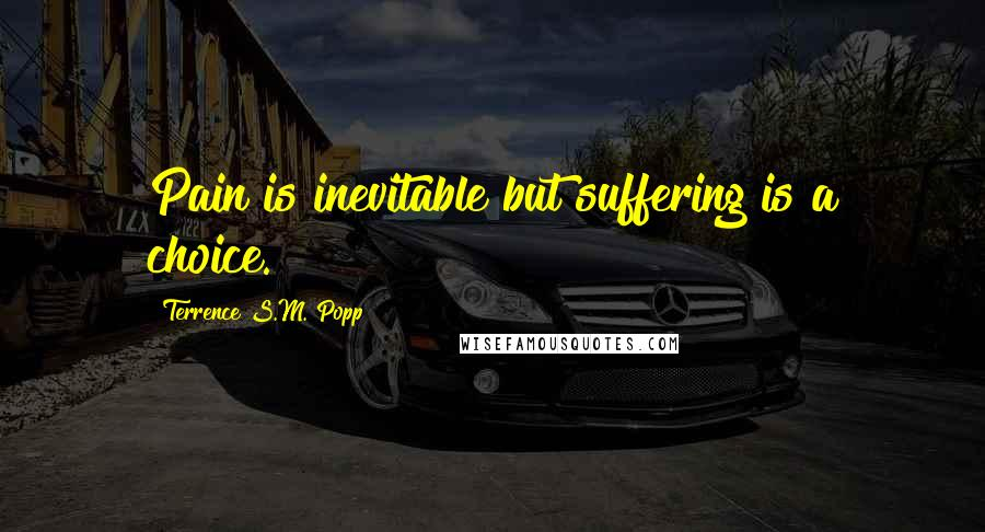 Terrence S.M. Popp quotes: Pain is inevitable but suffering is a choice.
