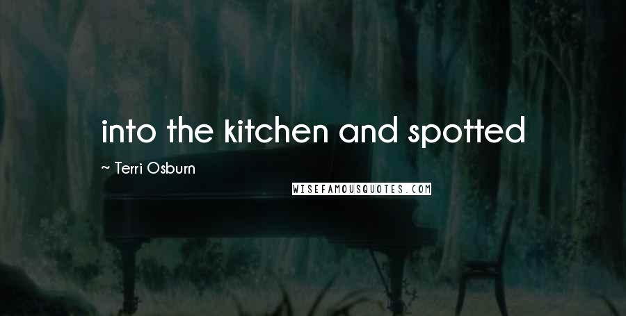 Terri Osburn quotes: into the kitchen and spotted