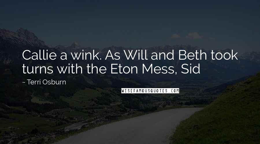 Terri Osburn quotes: Callie a wink. As Will and Beth took turns with the Eton Mess, Sid