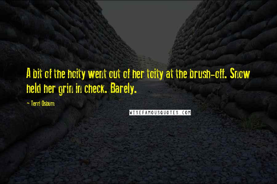 Terri Osburn quotes: A bit of the hoity went out of her toity at the brush-off. Snow held her grin in check. Barely.