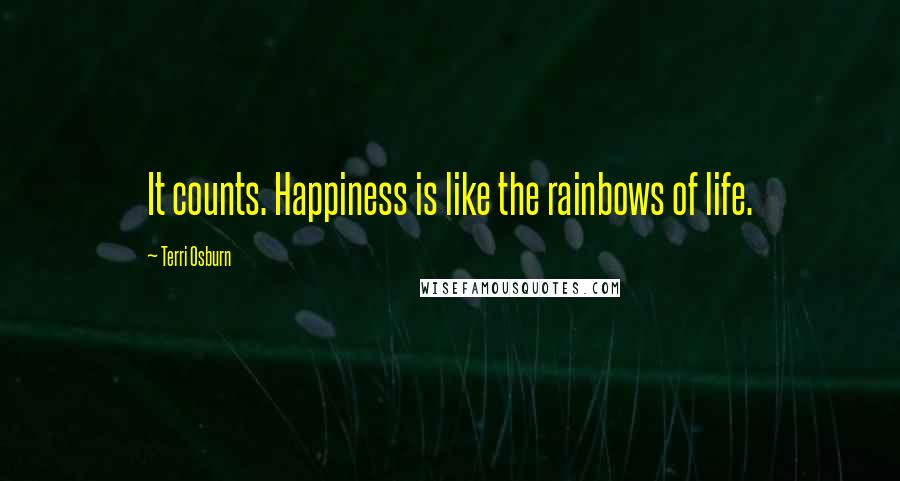 Terri Osburn quotes: It counts. Happiness is like the rainbows of life.