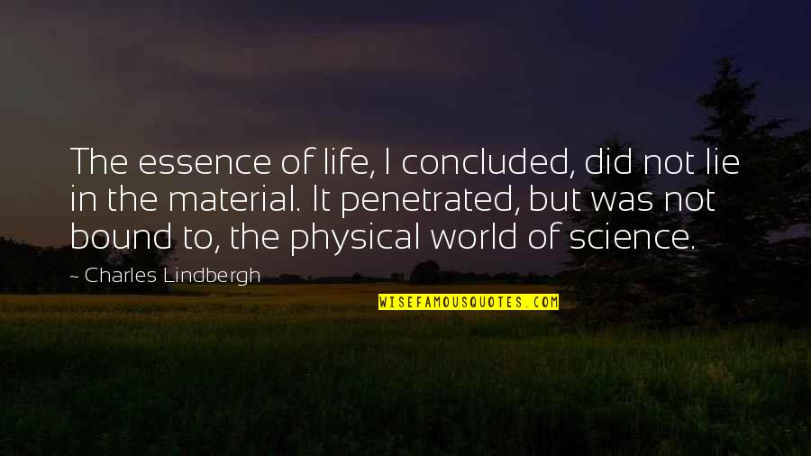 Terrible Leaders Quotes By Charles Lindbergh: The essence of life, I concluded, did not
