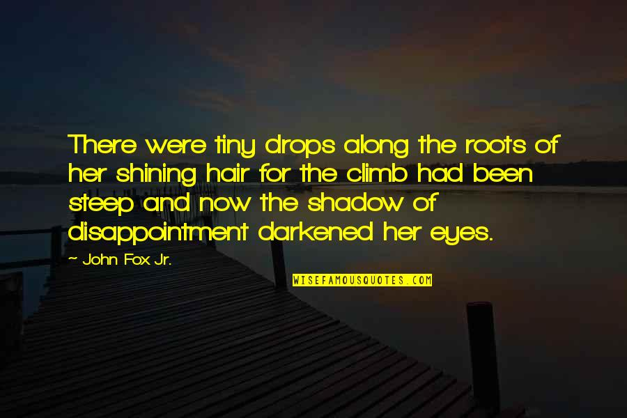 Terrible Leaders Quotes By John Fox Jr.: There were tiny drops along the roots of