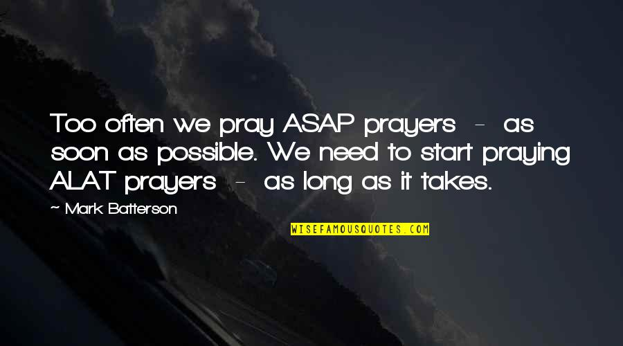 Terrible Leaders Quotes By Mark Batterson: Too often we pray ASAP prayers - as