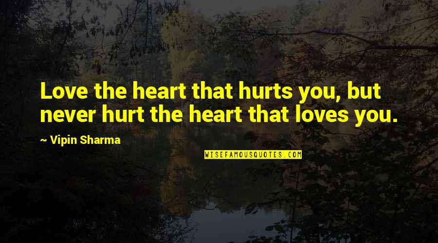Terrible Leaders Quotes By Vipin Sharma: Love the heart that hurts you, but never