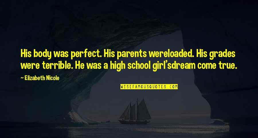 Terrible Parents Quotes By Elizabeth Nicole: His body was perfect. His parents wereloaded. His