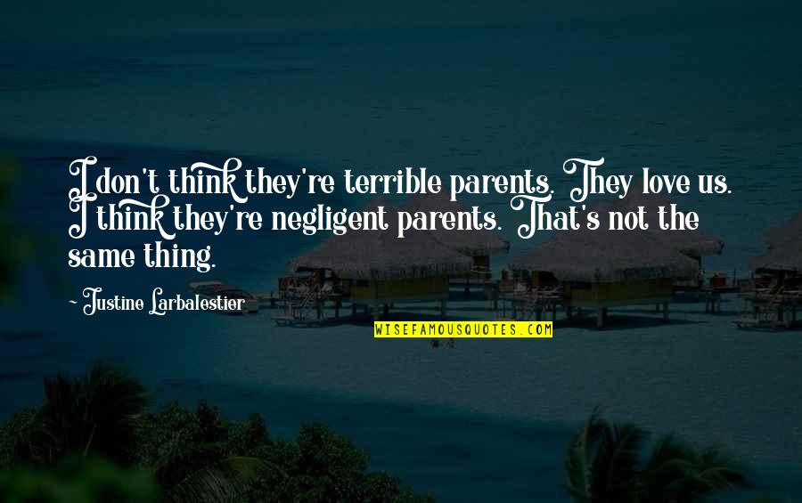 Terrible Parents Quotes By Justine Larbalestier: I don't think they're terrible parents. They love