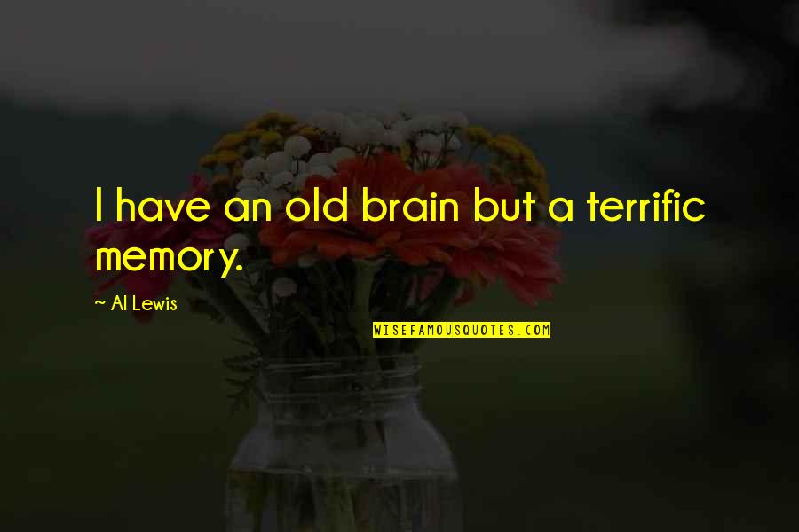 Terrific Quotes By Al Lewis: I have an old brain but a terrific