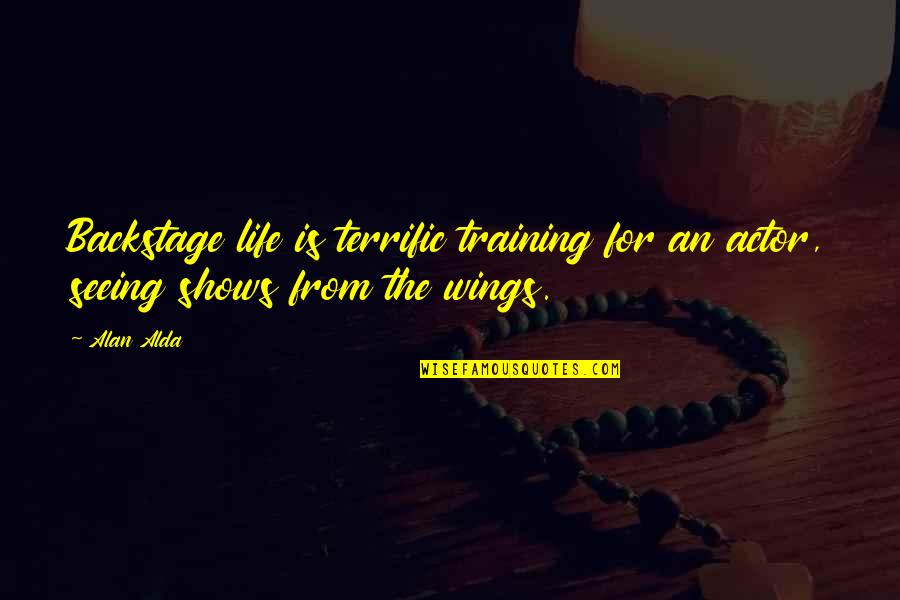 Terrific Quotes By Alan Alda: Backstage life is terrific training for an actor,