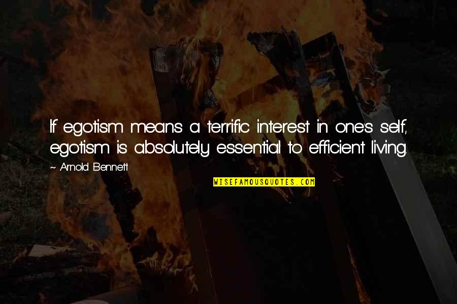 Terrific Quotes By Arnold Bennett: If egotism means a terrific interest in one's