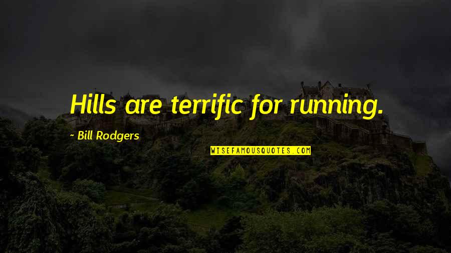 Terrific Quotes By Bill Rodgers: Hills are terrific for running.