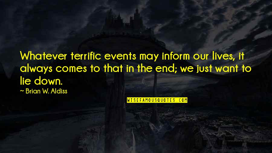 Terrific Quotes By Brian W. Aldiss: Whatever terrific events may inform our lives, it