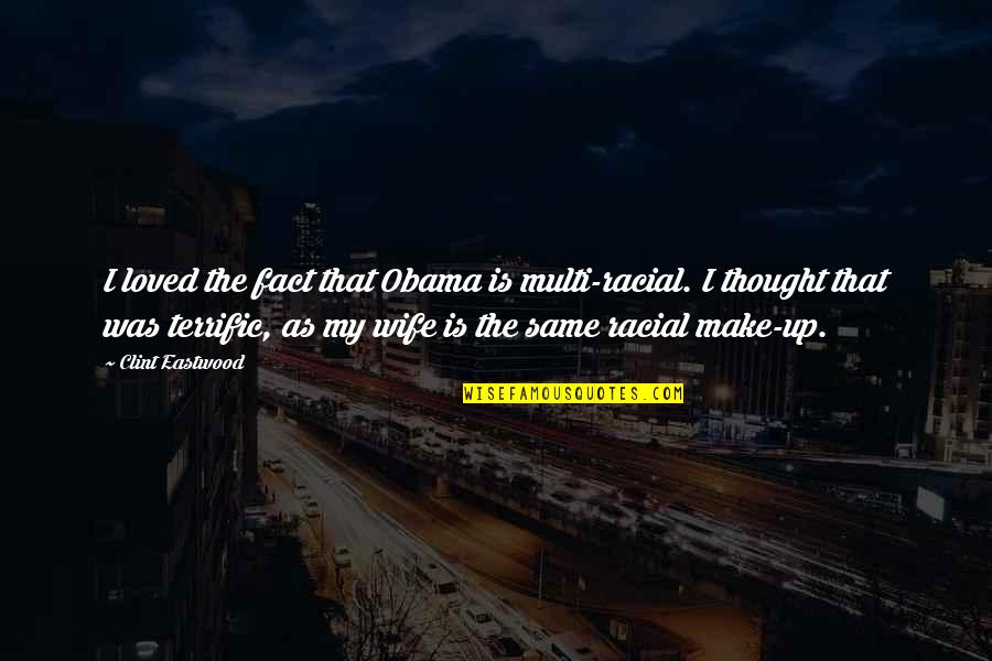Terrific Quotes By Clint Eastwood: I loved the fact that Obama is multi-racial.