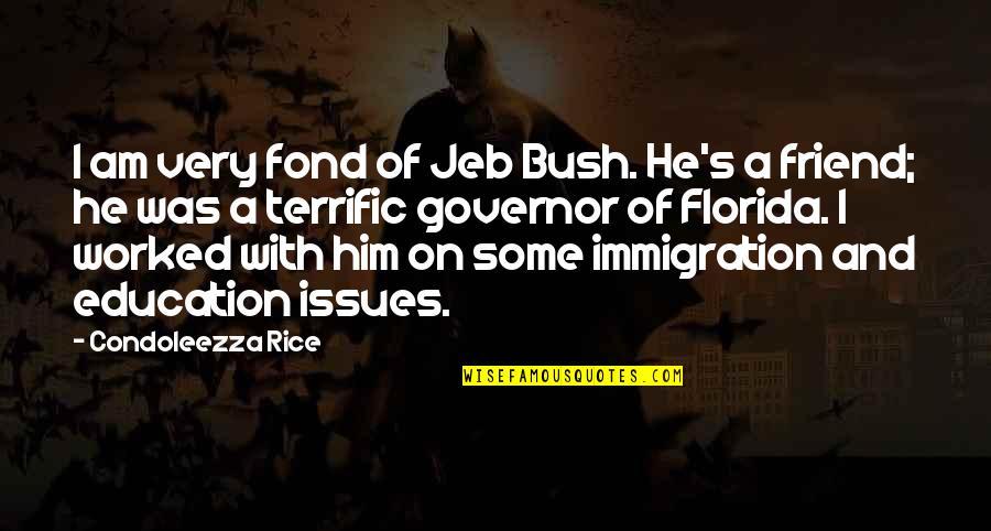 Terrific Quotes By Condoleezza Rice: I am very fond of Jeb Bush. He's