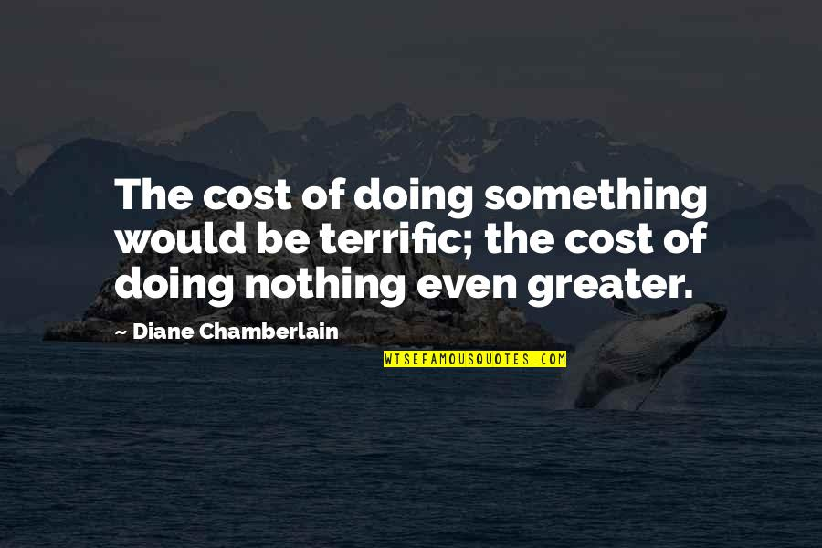 Terrific Quotes By Diane Chamberlain: The cost of doing something would be terrific;