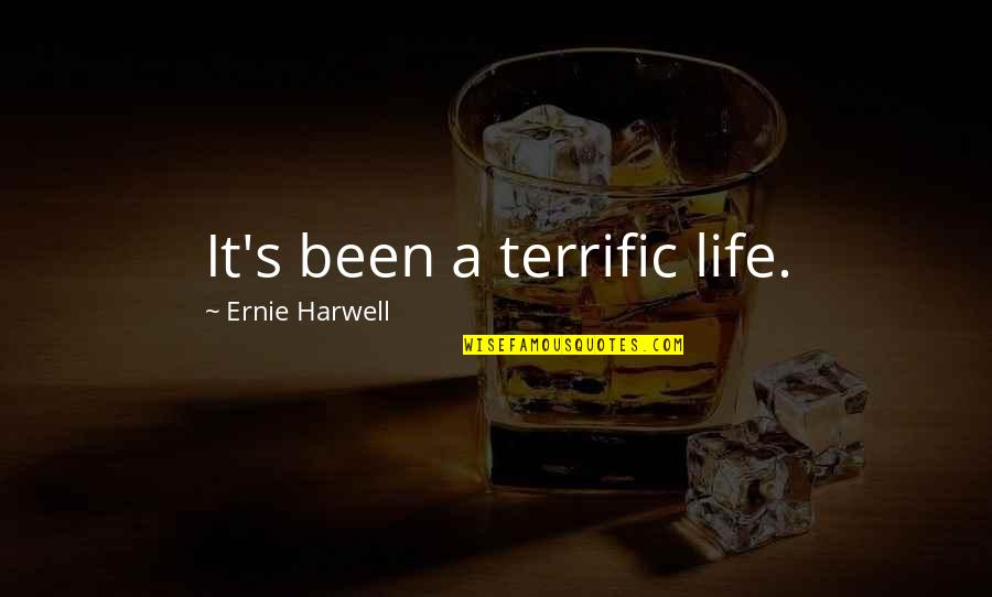 Terrific Quotes By Ernie Harwell: It's been a terrific life.