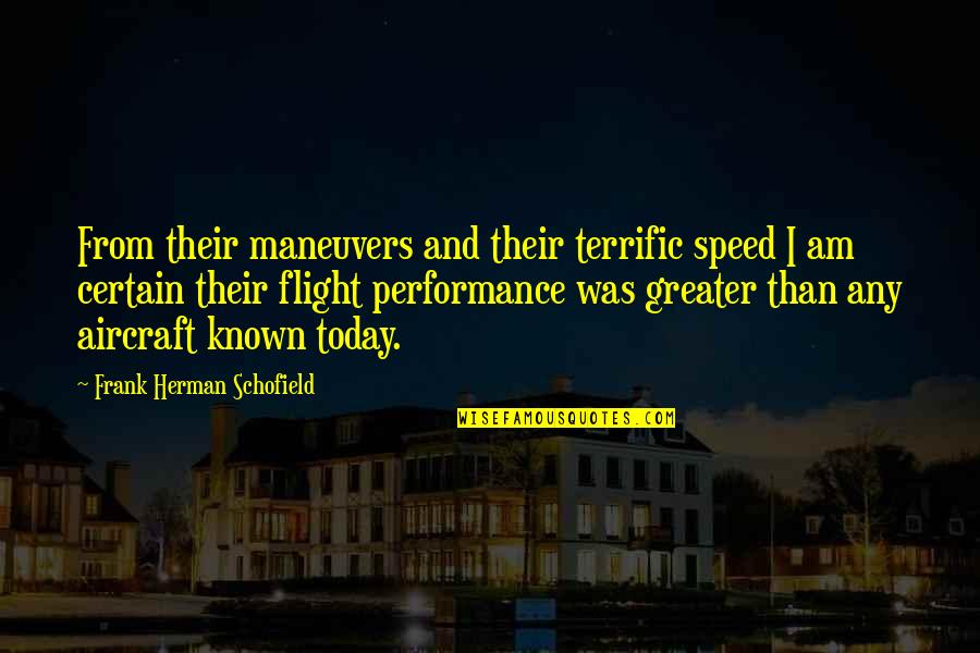Terrific Quotes By Frank Herman Schofield: From their maneuvers and their terrific speed I