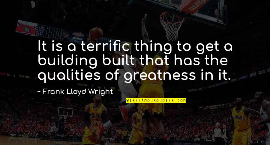Terrific Quotes By Frank Lloyd Wright: It is a terrific thing to get a