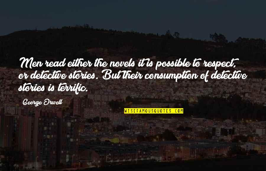 Terrific Quotes By George Orwell: Men read either the novels it is possible