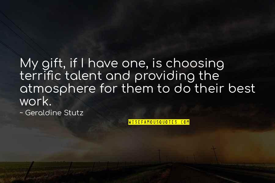 Terrific Quotes By Geraldine Stutz: My gift, if I have one, is choosing