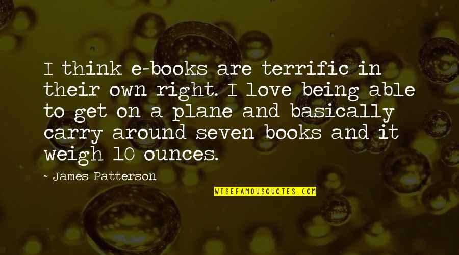 Terrific Quotes By James Patterson: I think e-books are terrific in their own