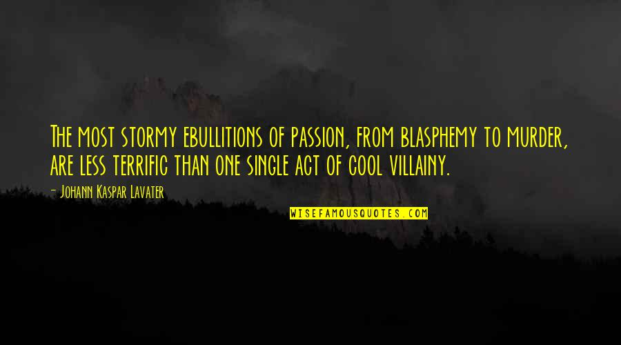 Terrific Quotes By Johann Kaspar Lavater: The most stormy ebullitions of passion, from blasphemy