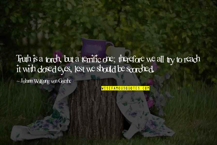 Terrific Quotes By Johann Wolfgang Von Goethe: Truth is a torch, but a terrific one;