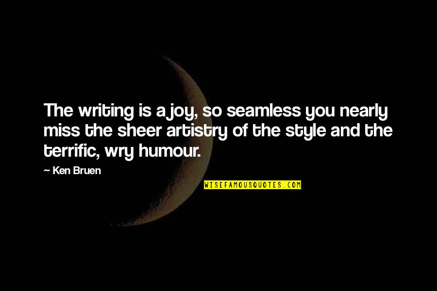Terrific Quotes By Ken Bruen: The writing is a joy, so seamless you