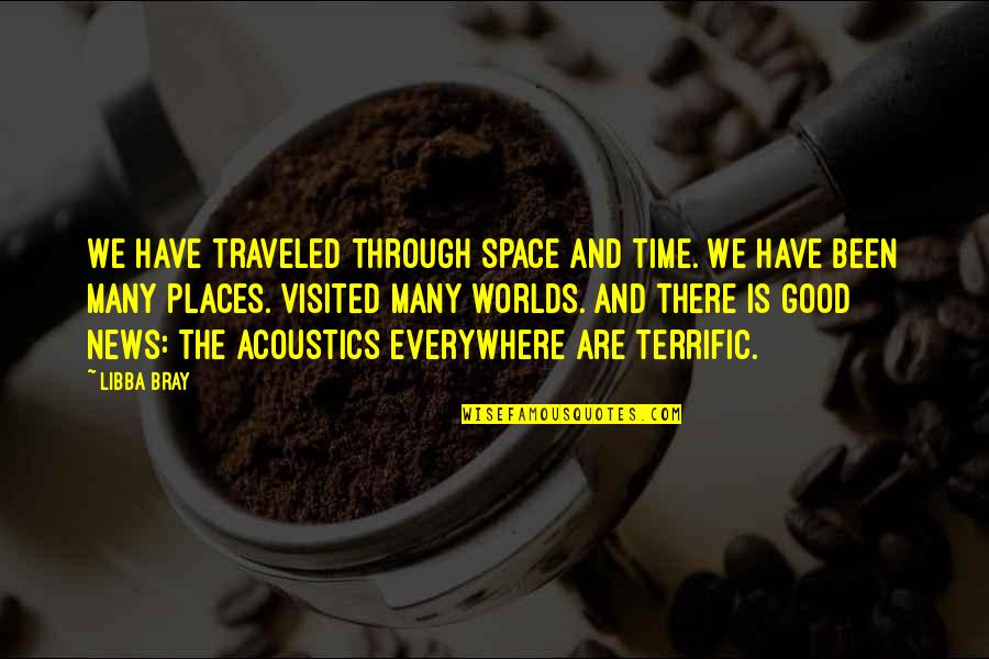 Terrific Quotes By Libba Bray: We have traveled through space and time. We