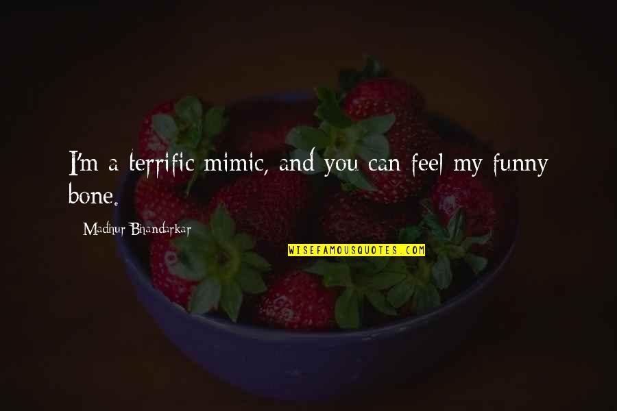 Terrific Quotes By Madhur Bhandarkar: I'm a terrific mimic, and you can feel