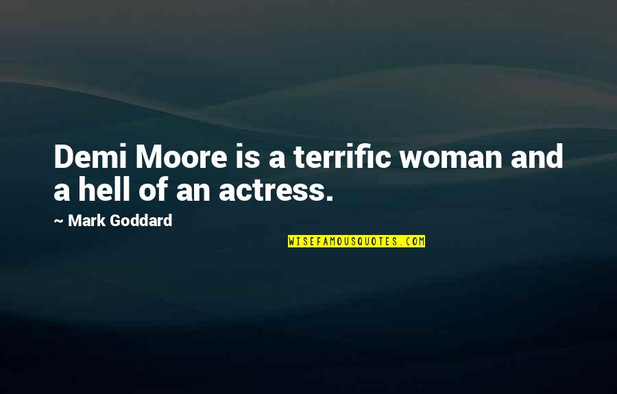Terrific Quotes By Mark Goddard: Demi Moore is a terrific woman and a