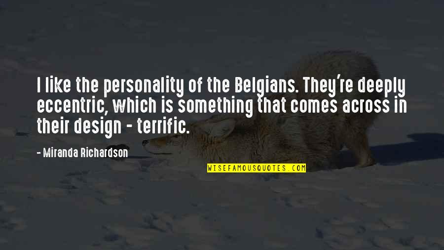 Terrific Quotes By Miranda Richardson: I like the personality of the Belgians. They're