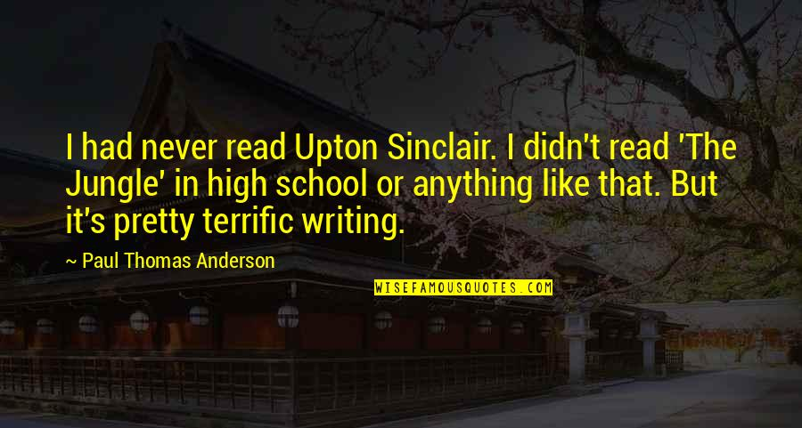 Terrific Quotes By Paul Thomas Anderson: I had never read Upton Sinclair. I didn't